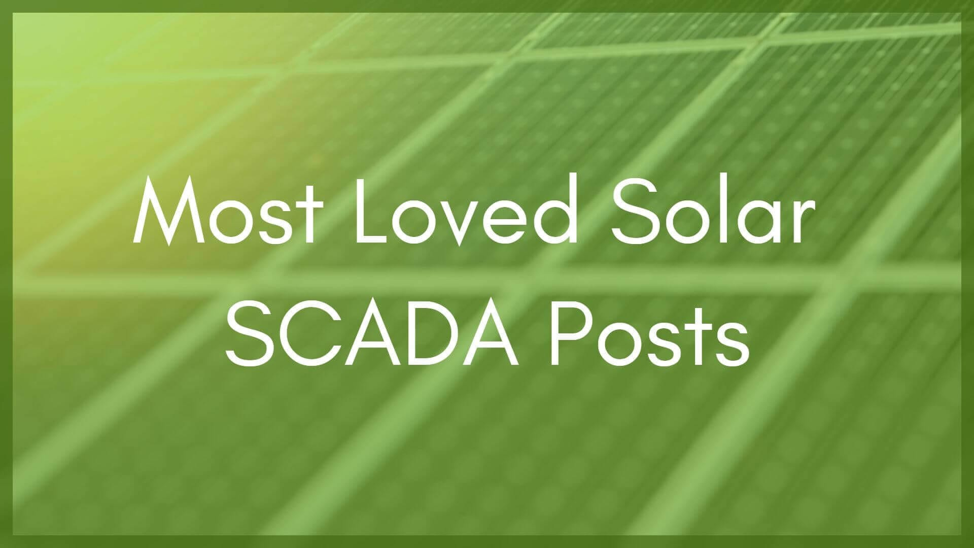 Our Top 7 Most-Loved Solar SCADA Articles